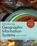 Introducing Geographic Information Systems with ArcGIS : A Workbook Approach to Learning GIS, Kennedy, Michael D., 1118159802
