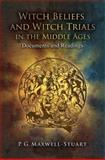 Witch Beliefs and Witch Trials in the Middle Ages : Documents and Readings, Maxwell-Stuart, P. G., 1441109803