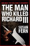 The Man Who Killed Richard III, Susan Fern, 1445619806