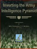 Inverting the Army Intelligence Pyramid, MAJ Christopher C.E., Christopher McGarry, US Army, 1480029807