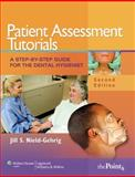 Patient Assessment Tutorials : A Step-by-Step Guide for the Dental Hygienist, Nield-Gehrig, Jill S. and Nield-Gehrig, Jill S., 0781799805