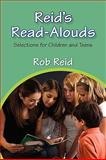 Reid's Read-Alouds : Selections for Children and Teens, Reid, Rob, 0838909809