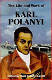 The Life and Work of Karl Polanyi, Kari Polanyi Levitt, 0921689802