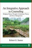 An Integrative Approach to Counseling : Bridging Chinese Thought, Evolutionary Theory, and Stress Management, Santee, Robert G., 1412939801