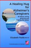 A Healing Hug for Alzheimer's Caregivers, Elizabeth Postle, 1492759805