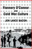 Flannery O'Connor and Cold War Culture, Bacon, Jon Lance, 0521619807