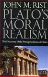 Plato's Moral Realism : The Discovery of the Presuppositions of Ethics, Rist, John M., 0813219809
