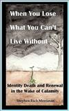 When You Lose What You Can't Live Without, Stephen Rich Merriman, 0981769802