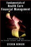 Fundamentals of Health Care Financial Management : A Practical Guide to Fiscal Issues and Activities, Berger, Steven H., 0787959804