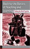 Back to the Basics of Teaching and Learning : Thinking the World Together, Jardine, David William and Clifford, Patricia, 0805839801