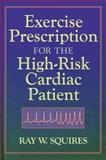 Exercise Prescription for the High-Risk Cardiac Patient, Squires, Ray W., 0873229800