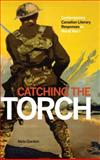 Catching the Torch : Contemporary Canadian Literary Responses to World War I, Gordon, Neta, 1554589800
