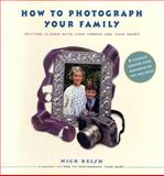 How to Photograph Your Family, Nick Kelsh, 1556709803
