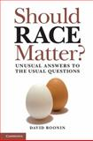 Should Race Matter? : Unusual Answers to the Usual Questions, Boonin, David, 0521149800