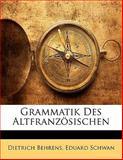 Grammatik des Altfranzösischen, Dietrich Behrens and Eduard Schwan, 1141339803