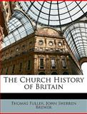 The Church History of Britain, Thomas Fuller and John Sherren Brewer, 1146459807