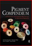 Pigment Compendium : A Dictionary and Optical Microscopy of Historical Pigments, Eastaugh, Nicholas and Walsh, Valentine, 0750689803