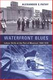 Waterfront Blues : Labour Strife at the Port of Montreal, 1960-1978, Pathy, Alexander C. and Fahey, Curtis, 0802089801