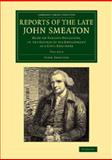 Reports of the Late John Smeaton: Volume 4, Miscellaneous Papers, Comprising His Communications to the Royal Society, Printed in the Philosophical Transactions : Made on Various Occasions, in the Course of His Employment As a Civil Engineer, Smeaton, John, 1108069800