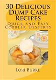 30 Delicious Dump Cake Recipes, Lori Burke, 147529980X