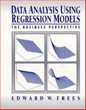 Data Analysis Using Regression Models : The Business Perspective, Frees, Edward W., 0132199815