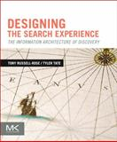 Designing the Search Experience : The Information Architecture of Discovery, Russell-Rose, Tony and Tate, Tyler, 0123969816