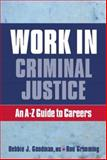 Work in Criminal Justice : n A-Z Guide to Careers in Criminal Justice, Goodman, Debbie J. and Grimming, Ron, 0131959816