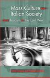 Mass Culture and Italian Society from Fascism to the Cold War, Forgacs, David and Gundle, Stephen, 0253349818