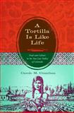 A Tortilla Is Like Life : Food and Culture in the San Luis Valley of Colorado, Counihan, Carole M., 0292719817