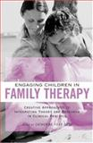 Engaging Children in Family Therapy, Catherine Ford Sori, 0415949815