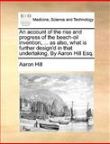 An Account of the Rise and Progress of the Beech-Oil Invention, As Also, What Is Further Design'D in That Undertaking by Aaron Hill Esq, Aaron Hill, 1170469817