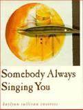 Somebody Always Singing You, Kaylynn Sullivan Twotrees, 0878059814