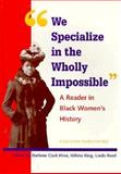 We Specialize in the Wholly Impossible : A Reader in Black Women's History, , 0926019813