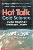 Hot Talk, Cold Science : Global Warming's Unfinished Debate, Singer, S. Fred, 094599981X