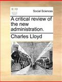 A Critical Review of the New Administration, Charles Lloyd, 1140689819