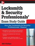 Locksmith and Security Professionals' Exam Study Guide, Phillips, Bill, 0071549811