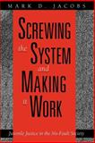 Screwing the System and Making It Work : Juvenile Justice in the No-Fault Society, Jacobs, Mark D., 0226389812