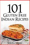 101 Gluten Free Indian Recipes, Shelina Mann, 1499609817