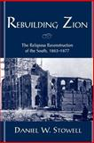 Rebuilding Zion : The Religious Reconstruction of the South, 1863-1877, Stowell, Daniel W., 0195149815