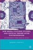 New Media, Cultural Studies, and Critical Theory after Postmodernism : Automodernity from Zizek to Laclau, Samuels, Robert, 0230619819