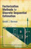 Factorization Methods for Discrete Sequential Estimation, Bierman, Gerald J., 0486449815