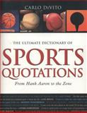 The Ultimate Dictionary of Sports Quotations : From Hank Aaron to the Zone, DeVito, Carlo, 081603981X