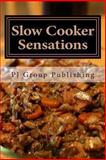 Slow Cooker Sensations, P. J. Group Publishing, 1490519815