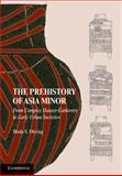 The Prehistory of Asia Minor : From Complex Hunter-Gatherers to Early Urban Societies, Düring, Bleda S., 0521149819