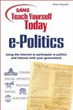 Sams Teach Yourself E-Politics Today : Using the Internet to Participate in Politics and Interact with Your Government, Hayward, Allison, 0672319810