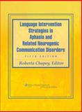 Language Intervention Strategies in Aphasia and Related Neurogenic Communication Disorders, , 0781769817