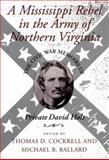 A Mississippi Rebel in the Army of Northern Virginia : The Civil War Memoirs of Private David Holt, David Holt, Thomas D. Cockrell, Michael B. Ballard, 0807119814