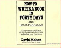 How to Write a Book in Forty Days and Get It Published! : A No-Nonsense, Do-It-Now, Do-It-Well, Approach to Writing and Selling Your First Book, Melton, David, 0933849818