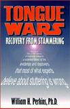 Tongue Wars : Recovery from Stammering, Perkins, William H., 0967819814