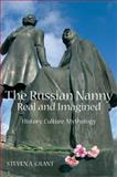 The Russian Nanny, Real and Imagined : History, Culture, Mythology, Grant, Steven A., 0985569816